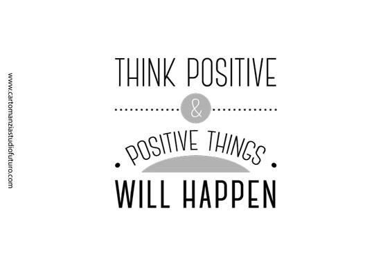 Se pensi in positivo nulla ti è precluso e le cose davvero accadranno.